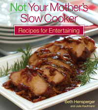 Not Your Mother's Slow Cooker Recipes for Entertaining by Beth Hensperger & Julie Kaufmann