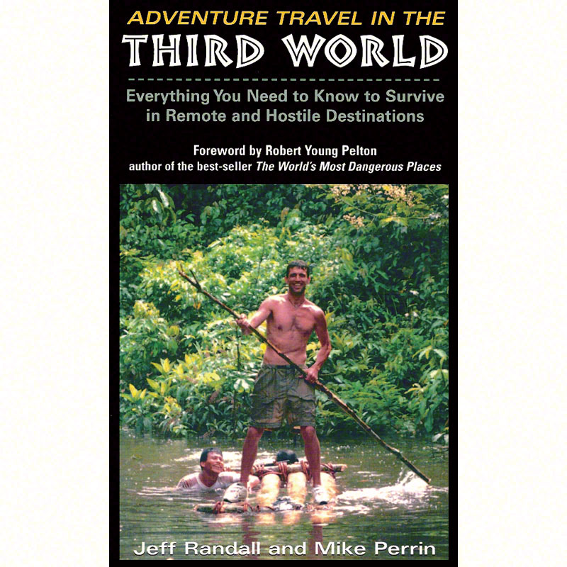 ESEE Adventure Travel In The Third World: Everything You Need To Know To Survive in Remote and Hostile Destinations